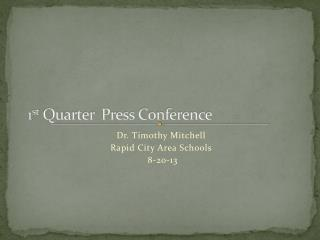 1 st  Quarter  Press Conference