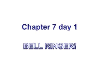 Chapter 7 day 1