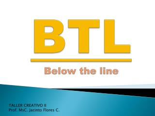 BTL Below the  line