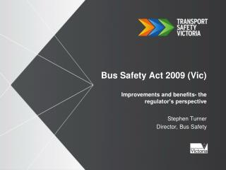 Bus Safety Act 2009 (Vic) Improvements and benefits- the regulator's perspective