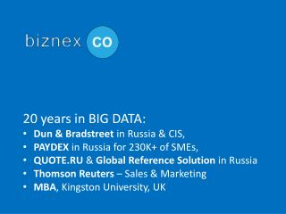 20 years in BIG DATA: Dun & Bradstreet  in Russia & CIS,  PAYDEX  in Russia for 230K+ of SMEs,