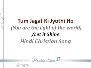 Tum  Jagat  Ki  Jyothi  Ho (You are the light of the world) /Let it Shine Hindi Christian Song