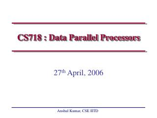 CS718 : Data Parallel Processors