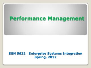 Performance Management EGN 5622   Enterprise Systems Integration Spring, 2012