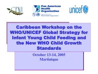 Caribbean Workshop on the WHO/UNICEF Global Strategy for  Infant Young Child Feeding and the New WHO Child Growth Standa