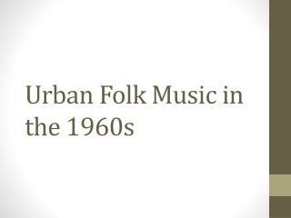 Urban Folk Music in the 1960s