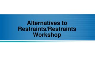 Alternatives to Restraints/Restraints Workshop