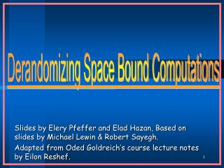 Slides by Elery Pfeffer and Elad Hazan, Based on slides by Michael Lewin & Robert Sayegh.