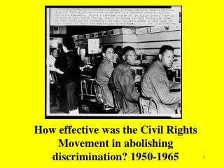 How effective was the Civil Rights Movement in abolishing discrimination? 1950-1965
