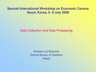 Second International Workshop on Economic Census Seoul, Korea, 6 -9 July 2009