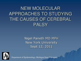 NEW MOLECULAR APPROACHES TO STUDYING THE CAUSES OF CEREBRAL PALSY