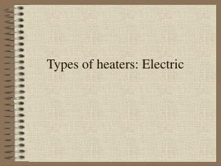 Types of heaters: Electric