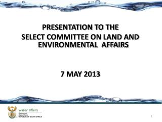 PRESENTATION TO THE SELECT COMMITTEE ON LAND AND ENVIRONMENTAL  AFFAIRS 7  MAY 2013