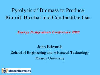 Pyrolysis of Biomass to Produce   Bio-oil, Biochar and Combustible Gas