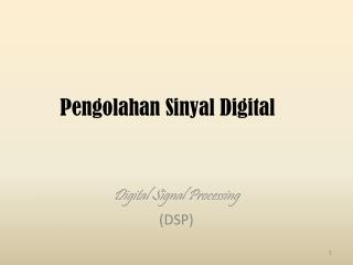 Digital Signal Processing (DSP)
