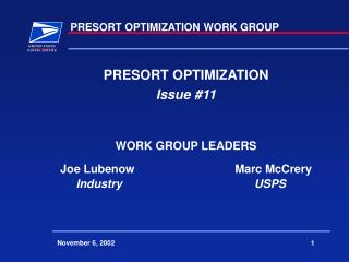 PRESORT OPTIMIZATION Issue 11   WORK GROUP LEADERS  Joe Lubenow   Marc McCrery