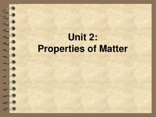 Unit 2:   Properties of Matter