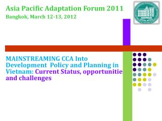 Asia Pacific Adaptation Forum 2011 Bangkok, March 12-13, 2012