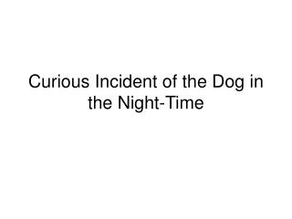 a curious incident of the dog in the nighttime essay The dog got stabbed by decorative iron bars the important part is as early i said he has the reasoning power that is cold hearted and intellect he assumes that the criminal was his dad at a time also from process of assuming, he found out some truth the dead dog's owner leaves to london with my dad's.