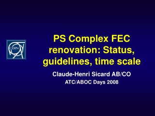 PS Complex FEC renovation: Status, guidelines, time scale
