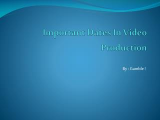 Important Dates In Video Production