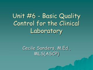 Unit 6 - Basic Quality Control for the Clinical Laboratory