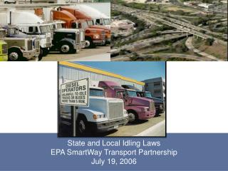 State and Local Idling Laws EPA SmartWay Transport Partnership July 19, 2006