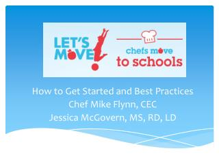 How to Get Started and Best Practices Chef Mike Flynn, CEC Jessica McGovern, MS, RD, LD