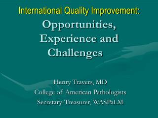 International Quality Improvement:  Opportunities, Experience and Challenges