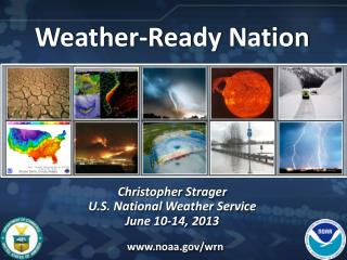 Weather-Ready Nation Christopher Strager U.S. National Weather Service June 10-14, 2013