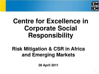 Risk Mitigation & CSR in Africa and Emerging Markets 28 April 2011