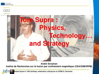 Tore Supra : 		Physics,  			Technology… 	and Strategy