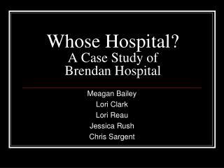 Whose Hospital? A Case Study of  Brendan Hospital