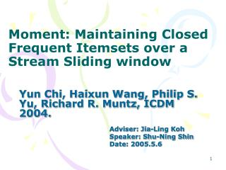 Moment: Maintaining Closed Frequent Itemsets over a Stream Sliding window