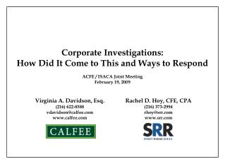 Corporate Investigations: How Did It Come to This and Ways to Respond ACFE / ISACA Joint Meeting February 19, 2009