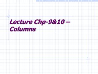 Lecture Chp-9&10 – Columns