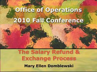The Salary Refund & Exchange Process Mary Ellen Domblewski