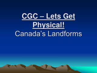 CGC – Lets Get Physical! Canada's Landforms