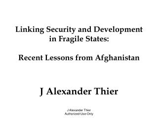 Linking Security and Development in Fragile States: Recent Lessons from Afghanistan J Alexander Thier
