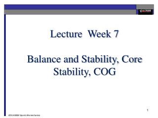 Lecture  Week 7 Balance and Stability, Core Stability, COG