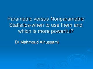 Parametric versus Nonparametric Statistics-when to use them and which is more powerful?