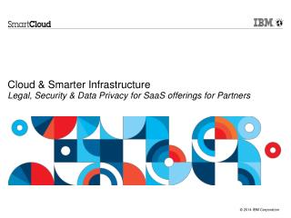 Cloud & Smarter Infrastructure Legal, Security & Data Privacy for SaaS offerings for Partners