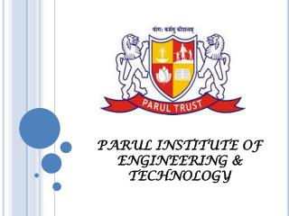 PARUL INSTITUTE OF ENGINEERING &           TECHNOLOGY