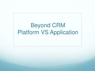 Beyond CRM   Platform VS Application
