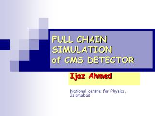 FULL CHAIN SIMULATION of CMS DETECTOR