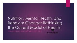 Nutrition, Mental Health, and Behavior Change: Rethinking the Current Model of Health