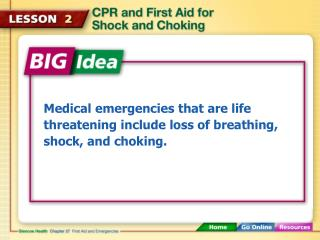 Medical emergencies that are life threatening include loss of breathing, shock, and choking.