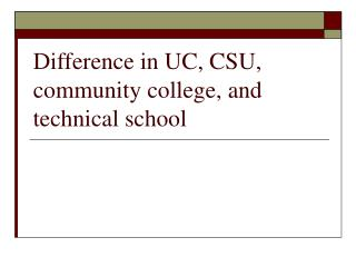 Difference in UC, CSU, community college, and technical school