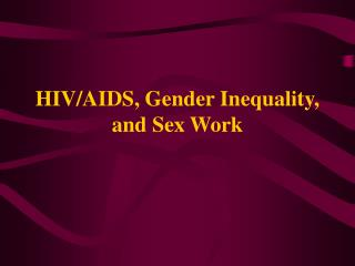 HIV/AIDS, Gender Inequality, and Sex Work