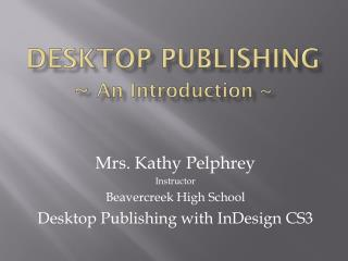 Desktop Publishing ~  An Introduction ~